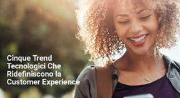 5 Trend Tecnologici Che Ridefiniscono la Customer Experience